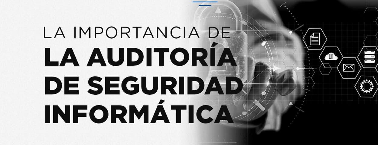 Auditoria de Seguridad Informatica - Que es y que importancia tiene